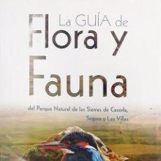 Libros: LA GUÍA DE FLORA Y FAUNA DE LAS SIERRAS DE CAZORLA, SEGURA Y LAS VILLAS. Lote 247244630