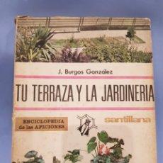 Libros: TU TERRAZA Y LA JARDINERÍA, EDITORIAL SANTILLANA ,AÑO 1965. Lote 252071175