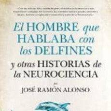 Libros: EL HOMBRE QUE HABLABA CON LOS DELFINES. JOSE RAMON ALONSO PEÑA. Lote 259908025