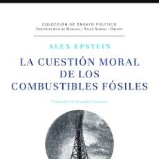 Libros: LA CUESTIÓN MORAL DE LOS COMBUSTIBLES FÓSILES ALEX EPSTEIN. NOVEDAD ECOLOGÍA.. Lote 263810240