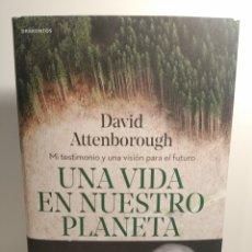 Libros: UNA VIDA EN NUESTRO PLANETA MI TESTIMONIO Y UNA VISIÓN PARA EL FUTURO DAVID ATTENBOROUGH. Lote 264228108