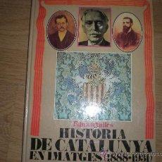 Libros: HISTORIA DE CATALUNYA EN IMATGES (1888-1931). Lote 21555286