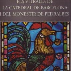 Libros: ELS VITRALLS DE LA CATEDRAL DE BARCELONA I DEL MONESTIR DE PEDRALBES. ¡NUEVO!. Lote 61265831