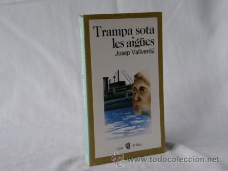 TRAMPA SOTA LES AIGÜES - JOSEP VALLVERDU *** NOU ***¡¡¡OFERTA 3X2!!! (Libros Nuevos - Idiomas - Catalán )