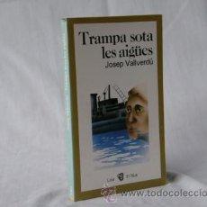 Libros: TRAMPA SOTA LES AIGÜES - JOSEP VALLVERDU *** NOU ***¡¡¡OFERTA 3X2!!!. Lote 27995966