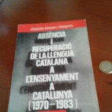 Libros: ABSÈNCIA I RECUPERACIÓ DE LA LLENGUA CATALANA A L'ENSENYAMENT A CATALUNYA (1970-1983) JOAQUIM ARENAS. Lote 39635585