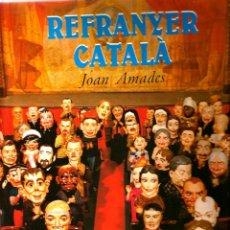 Libros: REFRANYER CATALA : JOAN AMADES ( TAPA DURA, SOBRECUBIERTA, MUY ILUSTRADO, COMO NUEVO ). Lote 43867452
