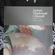 Livres: FRANCESC MIRALPEIX I VILAMALA. *ANTONI VILADOMAT I MANALT. 1678-1755 VIDA I OBRA* 541 PAGINAS.. Lote 44968571