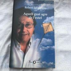 Libros: AQUELL GUST AGRE DE L'ESTEL. ROBERT SALADRIGAS.. Lote 88368004