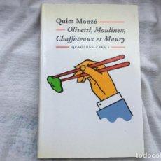 Libros: QUIM MONZÓ. OLIVETTI, MOULINEX, CHAFOTTEAUX ET MAURY.. Lote 88905152