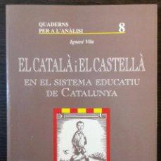 Libros: EL CATALA I EL CASTELLA EN EL SISTEMA EDUCATIU DE CATALUNYA. IGNASI VILA. 1ª ED. 1995. Lote 112377103