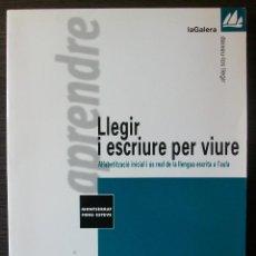Livres: LLEGIR I ESCRIURE PER VIURE: ALFABETITZACIO INICIAL I US DE LA LLENGUA ESCRITA A L´AULA. 1999. Lote 113019287