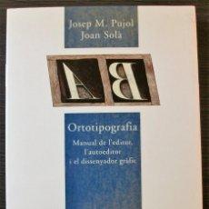 Livres: ORTOTIPOGRAFIA. JOSEP M. PUJOL. JOAN SOLA. . Lote 113442663