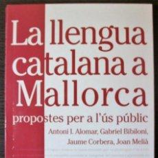 Libros: LA LLENGUA CATALANA A MALLORCA PROPOSTES PER A L'ÚS PÚBLIC. ANTONI I. ALOMAR, GABRIEL BIBILONI..... Lote 113824995