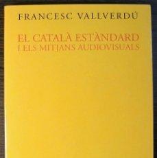 Libros: EL CATALA ESTANDARD I ELS MITJANS AUDIOVISUALS. FRANCESC VALLVERDU. 1ª EDICION, 2000. Lote 116964371