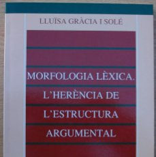 Libros: MORFOLOGIA LEXICA. L´HERENCIA DE L´ESTRUCTURA ARGUMENTAL. LLUÏSA GRACIA I SOLE. 1995. Lote 116972155