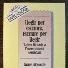 Libros: LLEGIR PER ESCRIURE. ESCRIURE PER LLEGIR. TALLERS LITERARIS A L´ENSENYAMENT SECUNDARI.. Lote 118075423