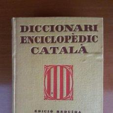 Livres: DICCIONARIO ENCICLOPÈDIC CATALÀ (EDICIÓ REDUÏDA) 1938. Lote 118451551