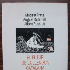 Libros: EL FUTUR DE LA LLENGUA CATALANA. MODEST PRATS/ AUGUST RAFANELL/ ALBERT ROSSICH.. Lote 141117950