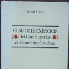 Libros: CLAU DELS EXERCICIS DEL ''CURS SUPERIOR DE GRAMATICA CATALANA''. JERONI MARVA. Lote 155802762