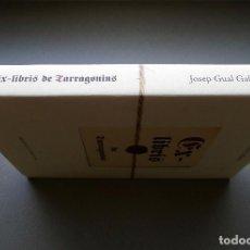 Libros: TARRAGONA - EX-LIBRIS DE TARRAGONINS - JOSEP GUAL GALLOFRÉ. Lote 172002615