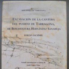 Livres: TARRAGONA - EXCAVACIÓN DE LA CANTERA DEL PUERTO DE TARRAGONA DE BONAVENTURA HERNANDEZ SANAHUJA. Lote 172004297
