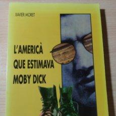 Libros: L' AMERICÀ QUE ESTIMAVA A MOBY DICK. XAVIER MORET. NUEVO. Lote 192688861