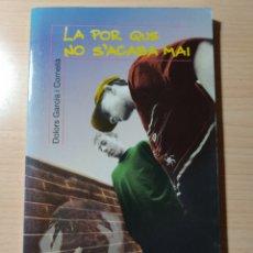 Libros: LA POR QUE NO S'ACABA. DOLORS GARCÍA I CORNELLÁ. CATALÁN. Lote 196785450