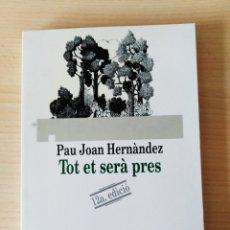 Libros: TOT ET SERÀ PRES. PAU JOAN HERNÀNDEZ. CATALÁN. Lote 197266618