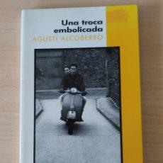 Libros: UNA TROCA EMBOLICADA. AGUSTÍ ALCOBERRO. CATALÁN LIBRO. Lote 197799512