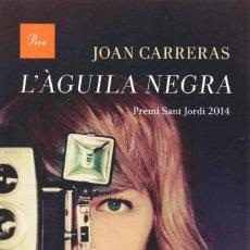 Libros: L'AGUILA NEGRA - JOAN CARRERAS - PROA, 2015 (NUEVO). Lote 221084115