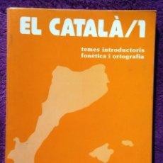 Libros: LIBRO EL CATALA/1 - TEMES ITRODUCTORIS FONETICA I ORTOGRAFIA, JOSEP RUAIX I VINYET. Lote 223370710