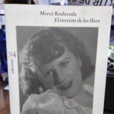 Libros: EL TORRENT DE LES FLORS-MERCE RODOREDA-EDICIONS 3I4-1993. Lote 236174945
