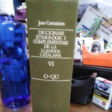 Livros: DICCIONARI ETIMOLOGIC I COMPLEMENTARI DE LA LLENGUA CATALANA-VOLUM VI-O/QU-JOAN COROMINES-1986. Lote 237862080