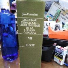 Livres: DICCIONARI ETIMOLOGIC I COMPLEMENTARI DE LA LLENGUA CATALANA-VOLUM VII-R/SOF-JOAN COROMINES-1987. Lote 237862245