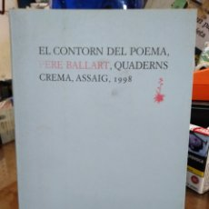 Livros: EL CONTORN DEL POEMA-PERE BALLART-EDITA CUADERNS CREMA 1998. Lote 237862410