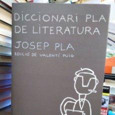 Libros: DICCIONARI PLA DE LITERATURA-JOSEP PLA-EDICIO DE VALENTI PUIG-EDITA DESTINO-1°EDICIO 2000. Lote 237867135