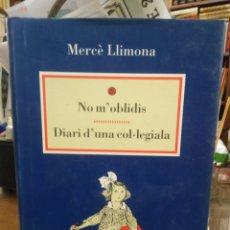 Libros: NO M' OBLIDIS/DIARI D' UNA COL-LEGIALA-MERCE LLIMONA-EDITA DESTINO 1995. Lote 262906905