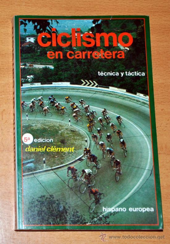 CICLISMO EN CARRETERA - TÉCNICA Y TÁCTICA - POR DANIEL CLÉMENT - EDITORIAL HISPANO-EUROPEA - 1988 (Coleccionismo Deportivo - Libros de Ciclismo)