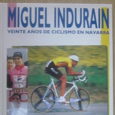 Coleccionismo deportivo: MIGUEL INDURAIN, VEINTE AÑOS DE CICLISMO EN NAVARRA,DIARIO DE NAVARRA, 1996. Lote 38776740