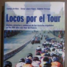 Coleccionismo deportivo: LOCOS POR EL TOUR. GLORIAS, MISERIAS Y ANDANZAS DE LOS CICLISTAS ESPAÑOLES EN LOS 100 AÑOS DEL TOUR. Lote 43429130