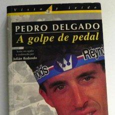 Coleccionismo deportivo: PEDRO DELGADO A GOLPE DE PEDAL BIOGRAFÍA CICLISTA GANADOR DEL TOUR DE FRANCIA CICLISMO DEPORTE LIBRO. Lote 50273721