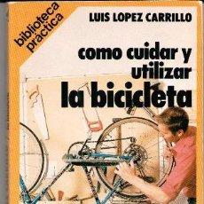 Coleccionismo deportivo: COMO CUIDAR Y UTILIZAR LA BICICLETA, LUIS LÓPEZ CARRILLO. Lote 187087157