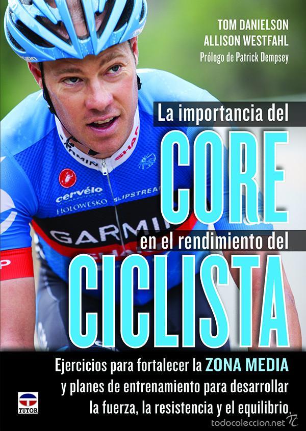 CICLISMO. LA IMPORTANCIA DEL CORE EN EL RENDIMIENTO DEL CICLISTA - TOM DANIELSON/ALLISON WESTFAHL (Coleccionismo Deportivo - Libros de Ciclismo)