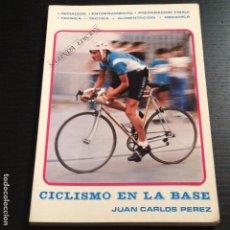 Coleccionismo deportivo: CICLISMO EN LA BASE - JUAN CARLOS PEREZ - LIBRO ORIGINAL 1982 - BICI BICILETA CISCLISTA TOUR. Lote 104555275