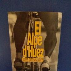 Coleccionismo deportivo: ENVÍO GRATIS. EL ALPE D'HUEZ. JAVIER GARCÍA SÁNCHEZ. CICLISMO, TOUR DE FRANCIA. Lote 109242123