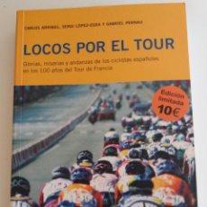 Coleccionismo deportivo: LOCOS POR EL TOUR. GLORIAS, MISERIAS Y ANDANZAS DE LOS CICLISTAS ESPAÑOLES - AA.VV. ILUSTRADO. Lote 112868599