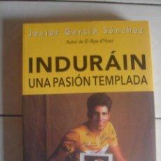 Coleccionismo deportivo: INDURÁIN. UNA PASIÓN TEMPLADA. JAVIER GARCÍA SÁNCHEZ. PLAZA & JANÉS, 1997. 1ª EDICIÓN ABSOLUTA. Lote 116919503