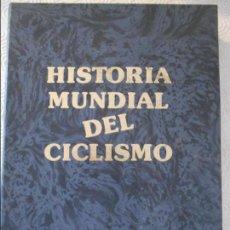 Coleccionismo deportivo: HISTORIA MUNDIAL DEL CICLISMO. 1761 / 1988. UNIVERSO EDITORIAL, 1989. TAPA DURA. 431 PAGINAS. CON FO. Lote 122081343