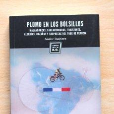 Coleccionismo deportivo: ANDER IZAGUIRRE - PLOMO EN LOS BOLSILLOS. FANFARRONADAS, TRAICIONES, HAZAÑAS, ETC. DEL TOUR FRANCIA. Lote 130773160